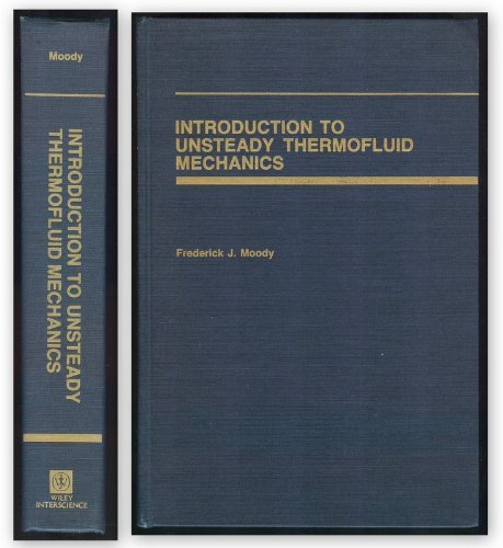 Introduction to Unsteady Thermofluid Mechanics: Moody, Frederick J.