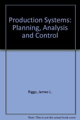 Production Systems: Planning, Analysis and Control: Riggs, James L.