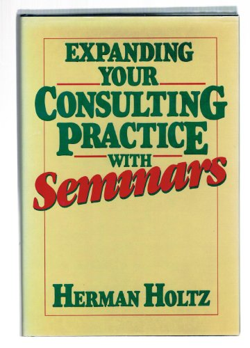 Expanding Your Consulting Practice with Seminars: Holtz, Herman