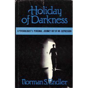 Holiday of Darkness: Psychologist's Personal Journey Out of His Depression: Endler, Norman S.