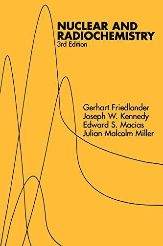 Nuclear and Radiochemistry, 3rd Edition: G. Friedlander, J.