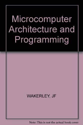 Microcomputer Architecture and Programming: Wakerly, John F.