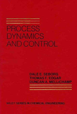 Process Dynamics and Control: Dale E. Seborg;