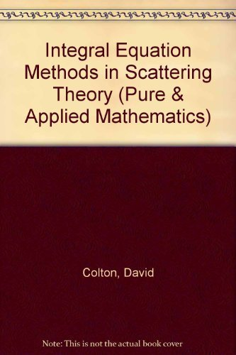 9780471864202: Integral Equation Methods in Scattering Theory (Pure & Applied Mathematics)