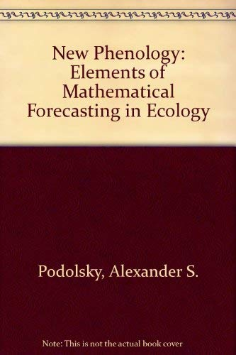 New Phenology: Elements of Mathematical Forecasting in Ecology: Alexander S. Podolsky