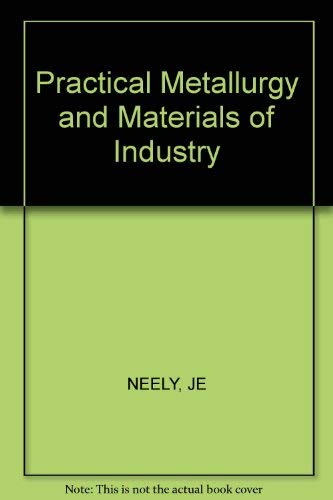 9780471864615: Practical Metallurgy and Materials of Industry
