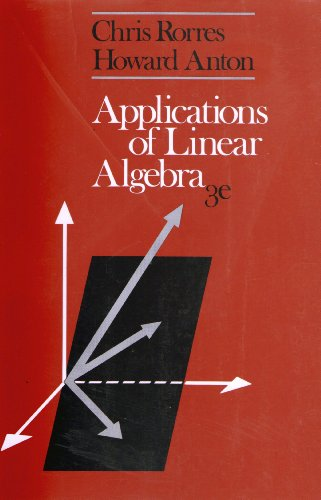 Applications of Linear Algebra: Rorres, Chris, Anton,