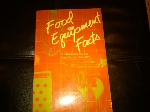 Food Equipment Facts: A Handbook for the: Carl Scriven, James