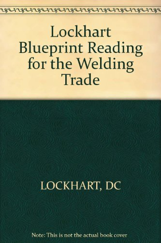 Blueprint Reading for the Welding Trade: Lockhart, Derrell C.