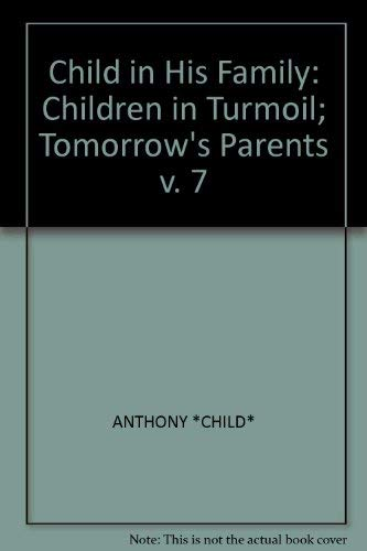 The Child in His Family : Children in Turmoil Tomorrows Parents. (Volume 7): Anthony, E. James; ...