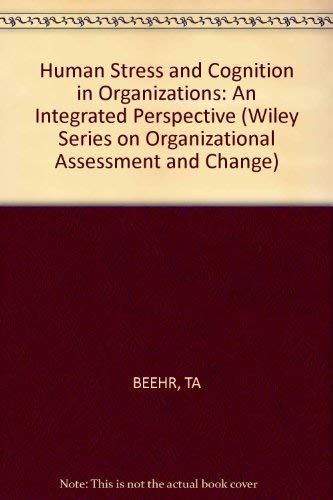9780471869542: Human Stress and Cognition in Organizations: An Integrated Perspective (Wiley Series in Organizational Assessment and Change)