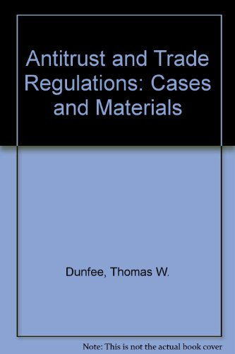 Antitrust and Trade Regulation: Cases and Materials: Dunfee, Thomas W.,