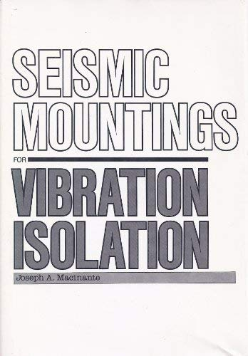 Seismic Mountings for Vibration Isolation: Macinante, Joseph A.