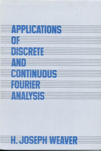Applications of Discrete and Continuous Fourier Analysis: H. Joseph Weaver