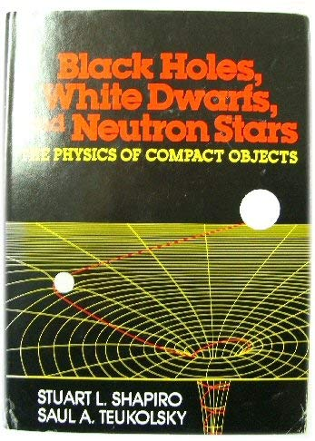 9780471873174: Black Holes, White Dwarfs and Neutron Stars: The Physics of Compact Objects
