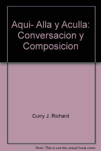 9780471873716: Title: Aqui alla y aculla Conversacion y composicion Span