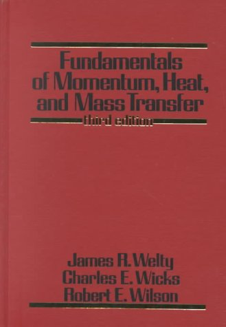 Fundamentals of Momentum, Heat, and Mass Transfer,: James R. Welty,
