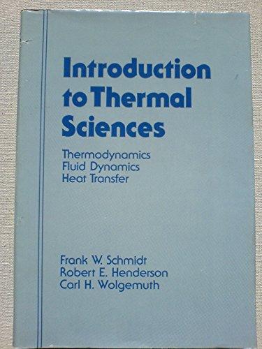 Introduction to Thermal Sciences: Thermodynamics, Fluid Dynamics,: Schmidt, Frank W.;