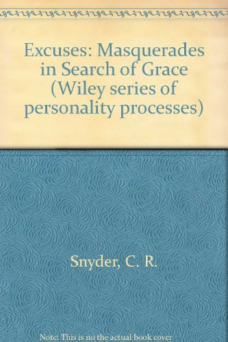 Excuses: Masquerades in Search of Grace (Wiley series of personality processes): Snyder, C. R.