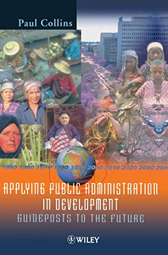 Applying Public Administration in Development: Guideposts to the Future (Hardback)