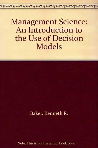 Management Science: An Introduction to the Use: Kenneth R. Baker,