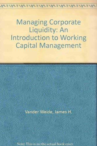 9780471877707: Managing Corporate Liquidity: An Introduction to Working Capital Management