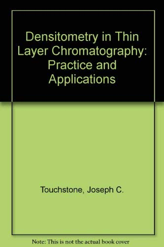 Densitometry in Thin Layer Chromatography: Practice and: Touchstone, Joseph C.;Sherma,