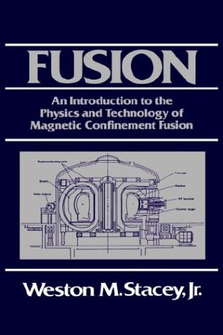 Fusion: An Introduction to the Physics and Technology of Magnetic Confinement Fusion: Stacey, ...