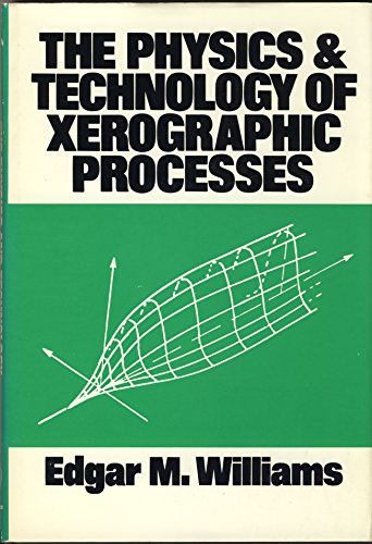 The Physics and Technology of Xerographic Processes: Edgar M. Williams