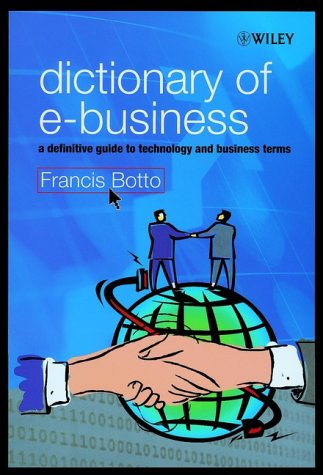 9780471881452: Dictionary of E-Business: A Definitive Guide to Technology and Business Terms