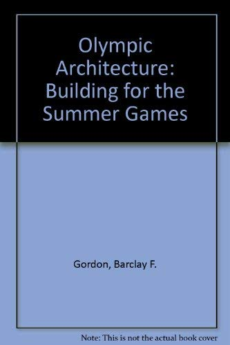 Olympic Architecture: Building for the Summer Games: Gordon, Barclay F.