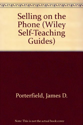 Selling on the Phone (Wiley Self-Teaching Guides): Porterfield, James D.