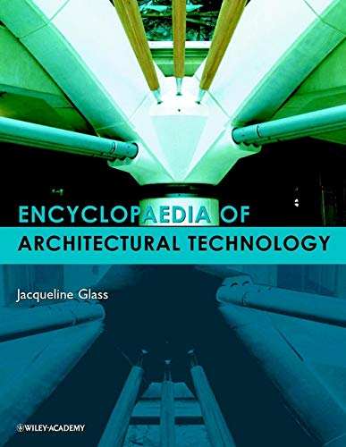 Encyclopaedia of Architectural Technology (Hardback): Jacqueline Glass