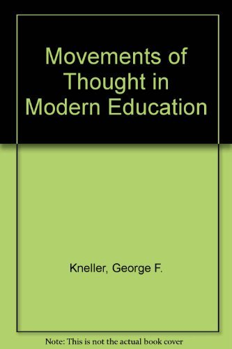Movements of Thought in Modern Education: Kneller, George F.