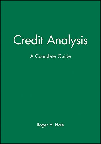 Credit Analysis: A Complete Guide: Roger H. Hale