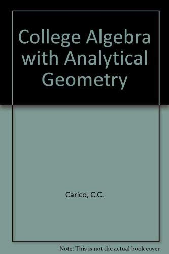 College Algebra with Analytic Geometry: Carico, Charles C.
