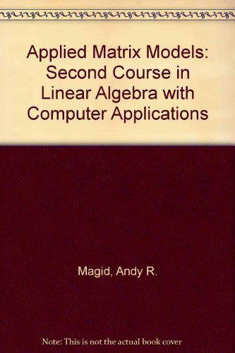 """Applied Matrix Models: Second Course in Linear: Magid, A R"""""""