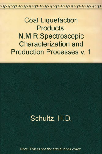 Coal Liquefaction Products, Vol. 1: NMR Spectroscopic Characterization and Production Processes: H....
