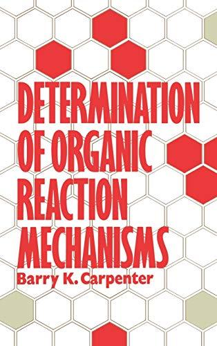 Determination of Organic Reaction Mechanisms (Hardback): Barry K. Carpenter