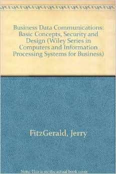 Business Data Communications: Basic Concepts, Security and: FitzGerald, Jerry