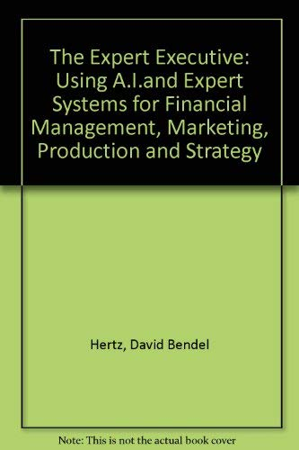 The Expert Executive: Using A.I.and Expert Systems: Hertz, David B.