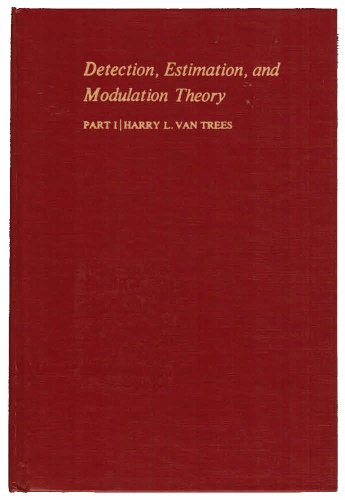 Detection, Estimation, and Modulation Theory. Part I: Trees, Harry L.