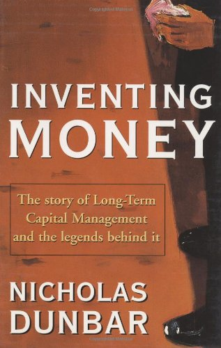 Inventing Money: The Story of Long-Term Capital Management and the Legends Behind It: Nicholas ...