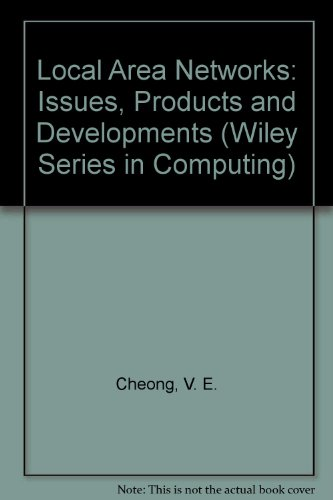 Local Area Networks: Issues, Products, and Developments: Cheong, V. E.; Hirschheim, R. A.