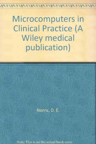 Microcomputers in Clinical Practice (A Wiley medical: Norris, D. E.,