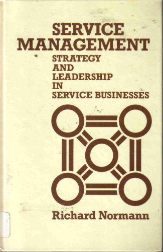 Service Management: Strategy and Leadership in the Service Business: Normann, Richard