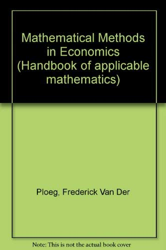 Mathematical Methods in Economics (Handbook of Applicable Mathematics Series)