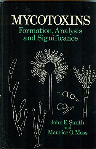 Mycotoxins: Formation, Analysis and Significance: J. E. Smith , M. O. Moss