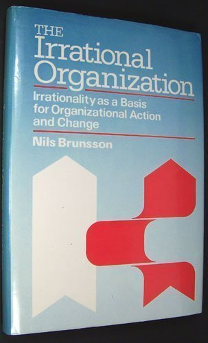 9780471907954: The Irrational Organization: Irrationality As a Basis for Organizational Action and Change