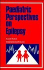 Paediatric Perspectives on Epilepsy : A Symposium Held at the Grand Hotel, Eastbourne, December ...